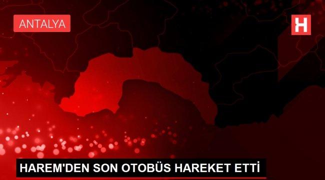 HAREM'DEN SON OTOBÜS HAREKET ETTİ