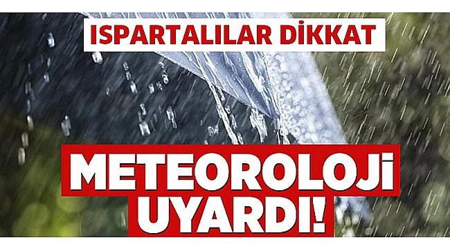 Meteoroloji Uyardı! Ispartalılar dikkat