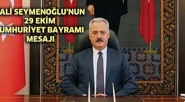 Vali Seymenoğlu'nun 29 Ekim Cumhuriyet Bayramı mesajı